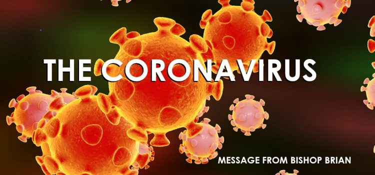 Message from Bishop Brian regarding precautions to be taken due to the Corona virus