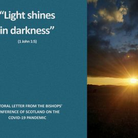 """Light Shines in Darkness"" (John 1:5) Pastoral Letter from the Bishops' Conference of Scotland on the Covid-19 Pandemic"