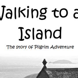 Walking to an Island:The story of Pilgrim Adventure